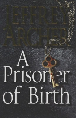 Cheapest price of A Prisoner of Birth by Jeffrey Archer Hardback in new is £32.99