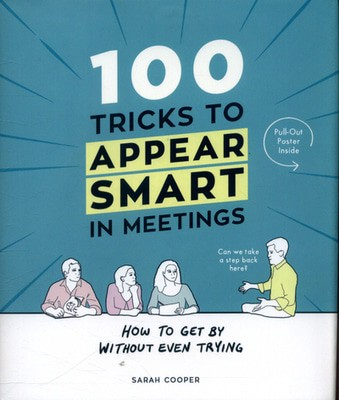 Compare prices for 100 Tricks to Appear Smart in Meetings by Sarah Cooper Hardback