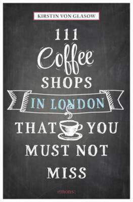 Compare retail prices of 111 Coffee Shops in London That You Must Not Miss by Kirstin Von Glasow Paperback to get the best deal online