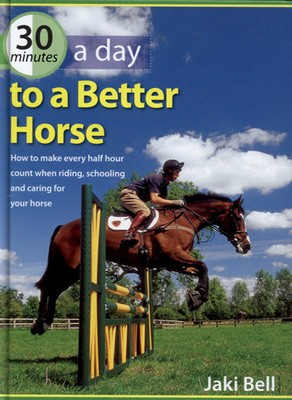 Compare prices for 30 Minutes a Day to a Better Horse by Jaki Bell Hardback
