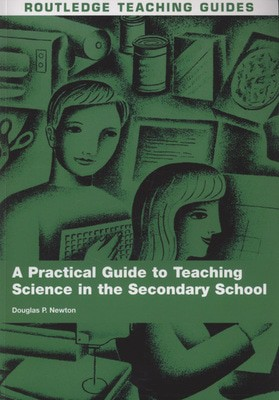 Cheapest price of A Practical Guide to Teaching Science in the Secondary School by Douglas P. Newton Paperback in new is £24.88